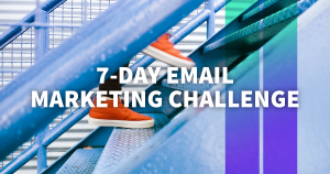 The 7-Day Challenge to Jumpstart Your Email Marketing in 2020