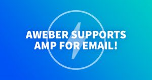 AWeber Supports AMP for Email!