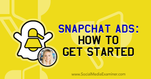 Snapchat Ads: How to Get Started